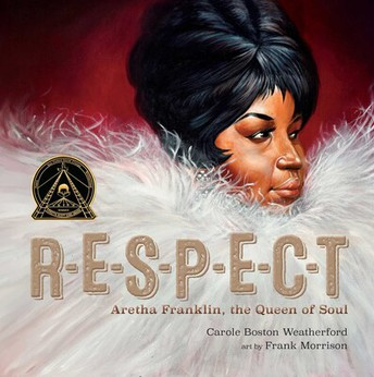 RESPECT Aretha Franklin, the Queen of Soul by Carole Boston Weatherford