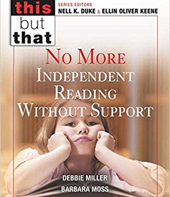 No More Independent Reading Without Support by Debbie Miller & Barbara Moss