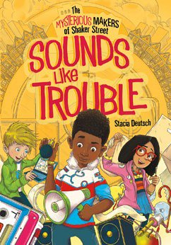 The Mysterious Makers of Shaker Street: Sounds Like Trouble by Stacia Deutsch