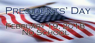 PRESIDENTS' DAY  ~ (NO SCHOOL) ~ Monday, February 19, 2018