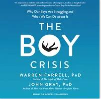 The Boy Crisis by Warren Farrell, PhD & John Gray, PhD