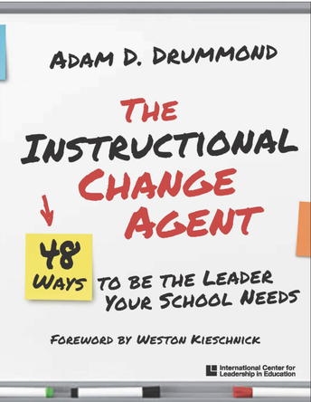 The Instructional Change Agent: 48 Ways to Be the Leader Your School Needs