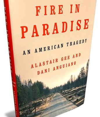 Fire in Paradise: An American Tragedy by Dani Anguiano and Alastair Gee