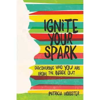 Ignite Your Spark by Patricia Wooster
