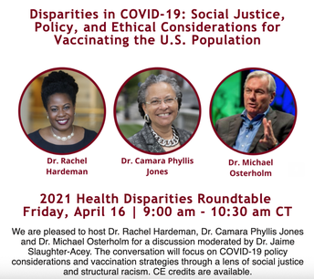 9.  2021 Health Disparities Roundtable: Disparities in COVID-19–Social Justice, Policy, and Ethical Considerations in Vaccinating the US Population