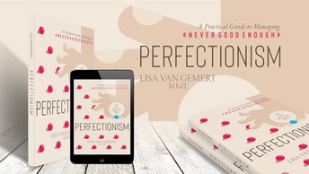 """Perfectionism: A Practical Guide to Managing """"Never is Good Enough"""""""