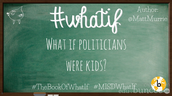 What If....Politicians Were Kids??