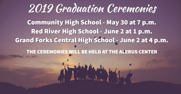 2019 Graduation Ceremonies. Community HS, May 30 at 7pm. Red River HS, June 2 at 1pm. Central HS, June 2 at 4pm. All held at the Alerus Center.