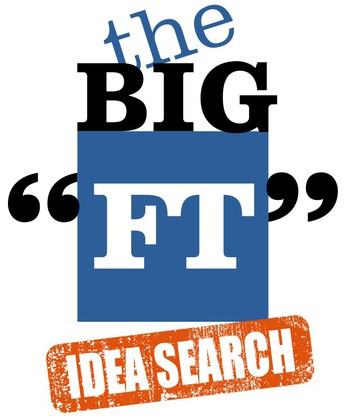 """The Big """"FT"""" Idea Search: Coming Soon"""