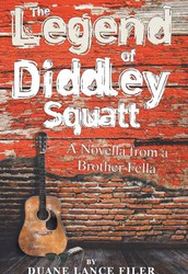 The Legend of Diddley Squatt: A Novella from a Brother Fella by Duane Lance Filer