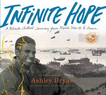 Infinite Hope: A Black Artist's Journey from World War II to Peace, illustrated by Ashley Bryan