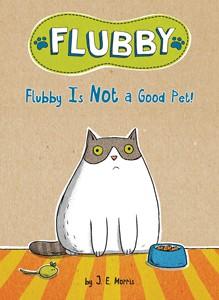 Flubby Is Not A Good Pet by J.E. Morris