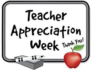 Teacher Appreciation Week:  May 4 - 8