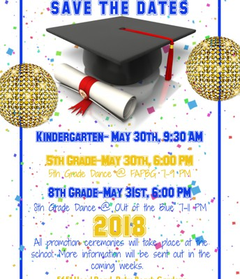 Save the dates for Kindergarten, 5th grade, and 8th grade promotion ceremonies!
