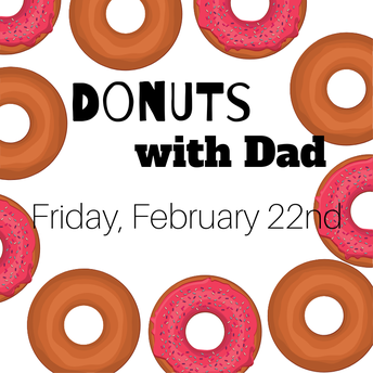 Donuts with Dad [Friday, February 22nd]
