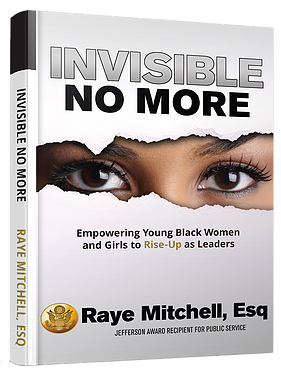 Invisible No More: Empowering Young Black Women and Girls to Rise-Up as Leaders by Raye Mitchell