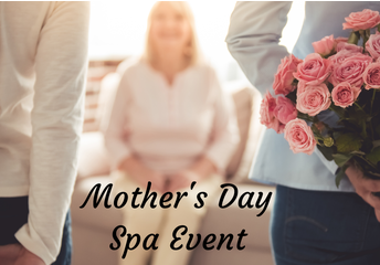 Mother's Day Spa Event May 11th -12th