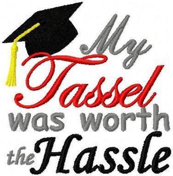 My Tasselwas worth the Hassle