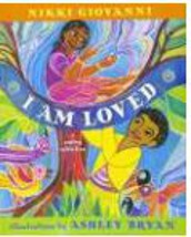 I Am Loved; written by Nikki Giovanni and illustrated by Ashley Bryan
