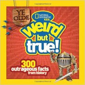 Ye Olde Weird But True:  300 Outrageous Facts from History by Cheryl Harness