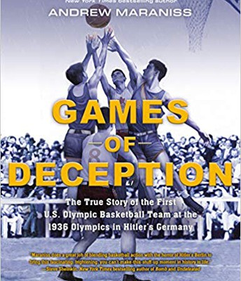 *Games of Deception: The True Story of the First U.S. Olympic Basketball Team at the 1936 Olympics in Hitler's Germany by Andrew Maraniss