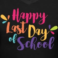 May 23, 2019 LAST DAY OF SCHOOL