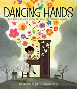 Dancing Hands: How Teresa Carreño Played the Piano for President Lincoln,  illustrated by Rafael López