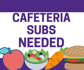Cafeteria Subs Needed