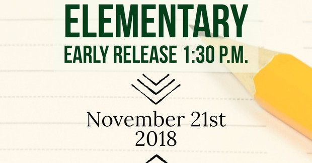 Elementary Early Release at 1:30 p.m. November 21st.