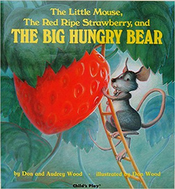 2-3 year olds: The Little Mouse, the Red Ripe Strawberry and the Big Hungry Bear by Audrey Wood, Don Wood