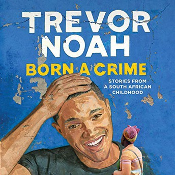 Born a Crime- Stories from a South African Childhood