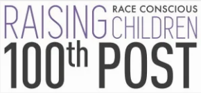 100 race conscious things to say to your child to advance racial justice