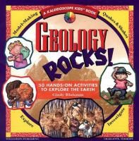 Geology Rocks: 50 Hands-On Activities to Explore the Earth