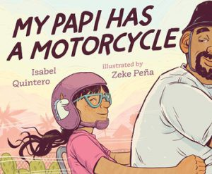 My Papi Has a Motorcycle, illustrated by Zeke Peña