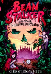 Beanstalker and Other Hilariously Scarytales by Kiersten White