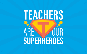 Teachers are Our Superheroes - Teacher Appreciation Week March 25 -29th