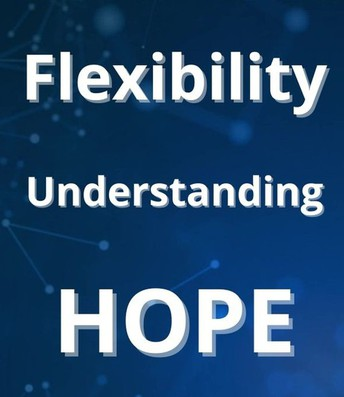 Flexibility, Understanding and Hope