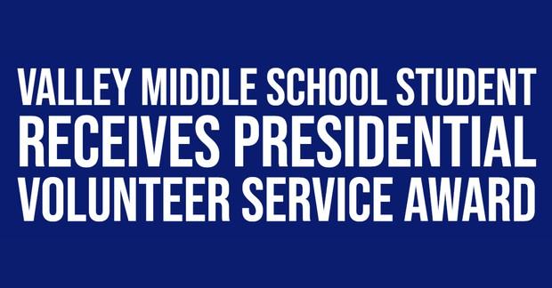 Valley Middle School Student Receives Presidential Volunteer Service Award