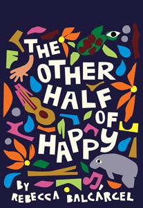 *The Other Half of Happy by Rebecca Balcarcel