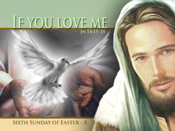 Sunday 17th May - Sixth Sunday of Easter Year A