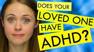 Does Your Loved One Have ADHD?