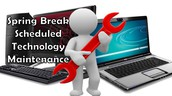 Note: Spring Break Technology Maintenance Scheduled