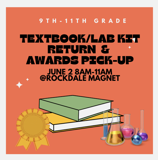9th-11th Grade Textbook/Lab Kit Return & Award Pick Up will be June 2nd from 8am-11am at Rockdale Magnet