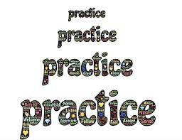 PRACTICE MAKES ... BETTER!