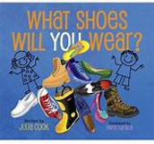 What Shoes Will You Wear? Written by Julia Cook
