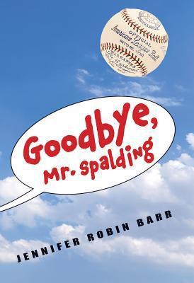 Goodbye Mr. Spalding by Jennifer Robin Barr