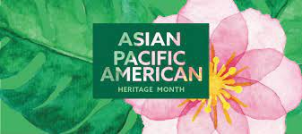 May kicks off ASIAN PACIFIC AMERICAN HERITAGE Month!