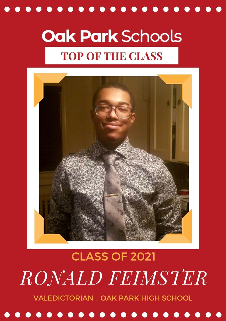 Congratulations to our Class of 2021 Valedictorian Ronald Feimster! Ronald will be attending Miles College in the fall, where he is a recipient of the Presidential Scholarship. He plans on majoring in Criminal Justice and minoring in Psychology in hopes of pursuing his dream of being a private investigator or a detective. Ronald will also be a part of the marching band while on campus. Ronald is known for his academic achievements, such as being ranked number 1 in his class with a 3.98 GPA,  Ronald's honors and memberships also include Section Leader(Trumpet Player) for the Oak Park Marching Legion, National Honor Society, Vice President of the Oak Park Senior Committee, and member of Youth Optimistic United.  Thank you for representing the Knights! We are so proud of you!