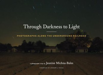 Through Darkness to Light: Photographs Along the Underground Railroad