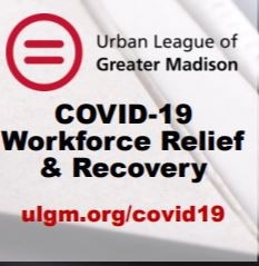 URBAN LEAGUE OF GREATER MADISON  COVID-19  Workforce Relief & Recovery Initiative